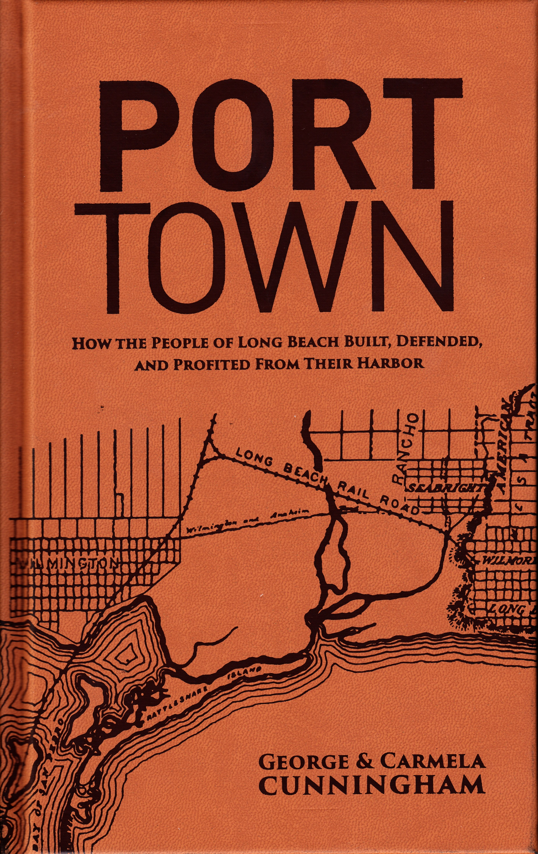 Port town how the people of long beach built, defended and profited from their harbor